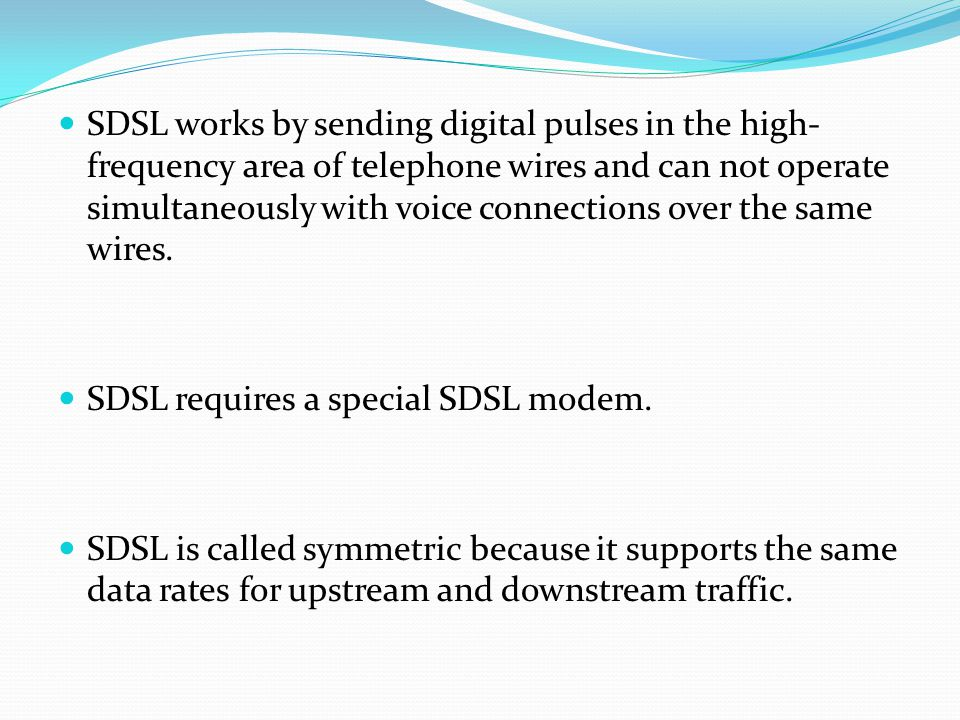 SDSL works by sending digital pulses in the high- frequency area of telephone wires and can not operate simultaneously with voice connections over the same wires.