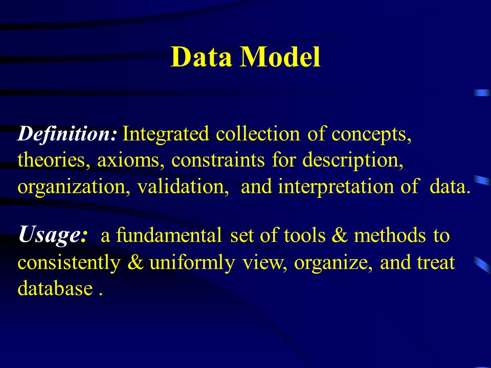Data Model Usage: a fundamental set of tools & methods to consistently & uniformly view, organize, and treat database.