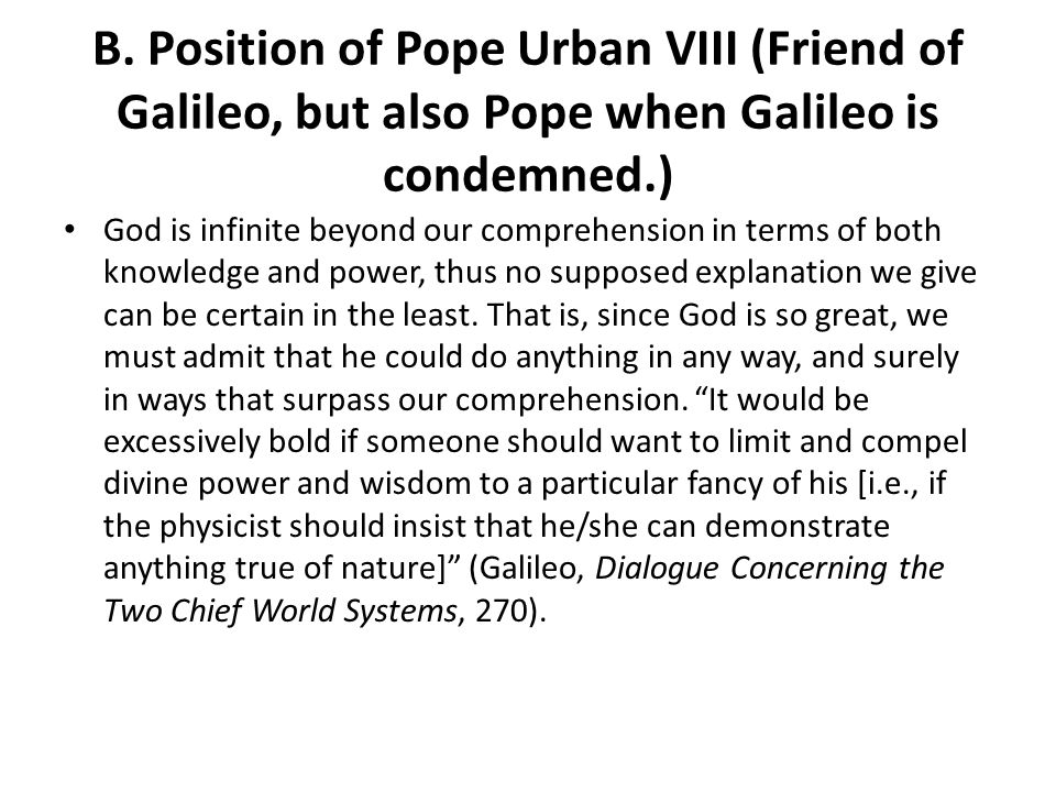 B. Position of Pope Urban VIII (Friend of Galileo, but also Pope when Galileo is condemned.) God is infinite beyond our comprehension in terms of both
