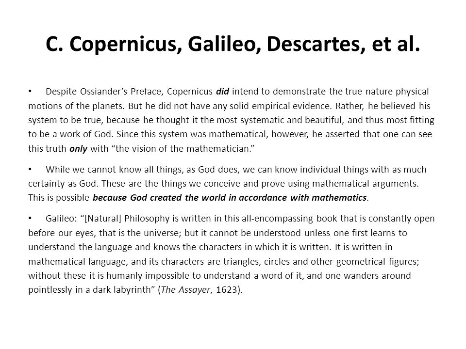 C. Copernicus, Galileo, Descartes, et al. Despite Ossiander's Preface, Copernicus did intend to demonstrate the true nature physical motions of the pl