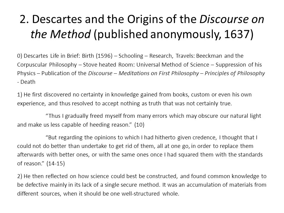 2. Descartes and the Origins of the Discourse on the Method (published anonymously, 1637) 0) Descartes Life in Brief: Birth (1596) – Schooling – Resea
