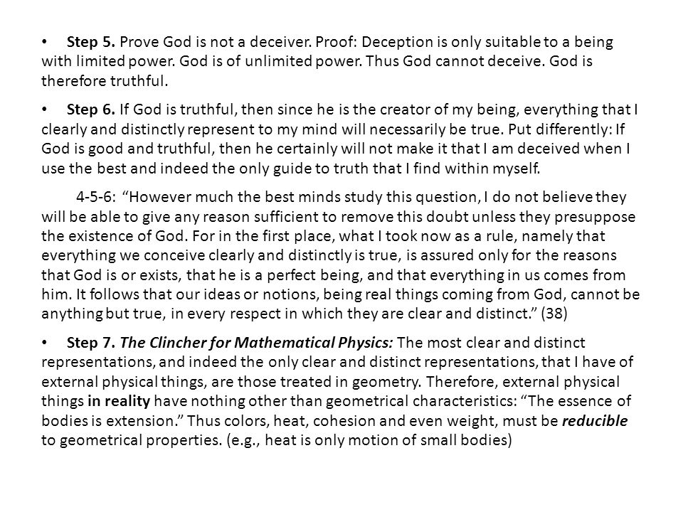 Step 5. Prove God is not a deceiver. Proof: Deception is only suitable to a being with limited power. God is of unlimited power. Thus God cannot decei