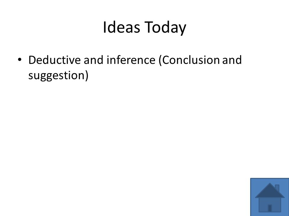 Ideas Today Deductive and inference (Conclusion and suggestion)
