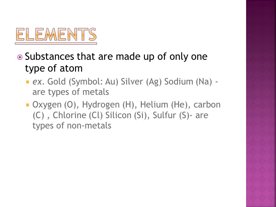  Substances that are made up of only one type of atom  ex.
