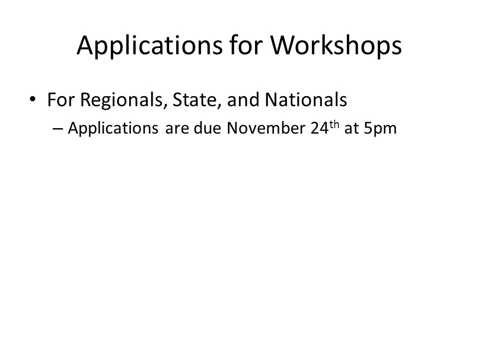 Applications for Workshops For Regionals, State, and Nationals – Applications are due November 24 th at 5pm