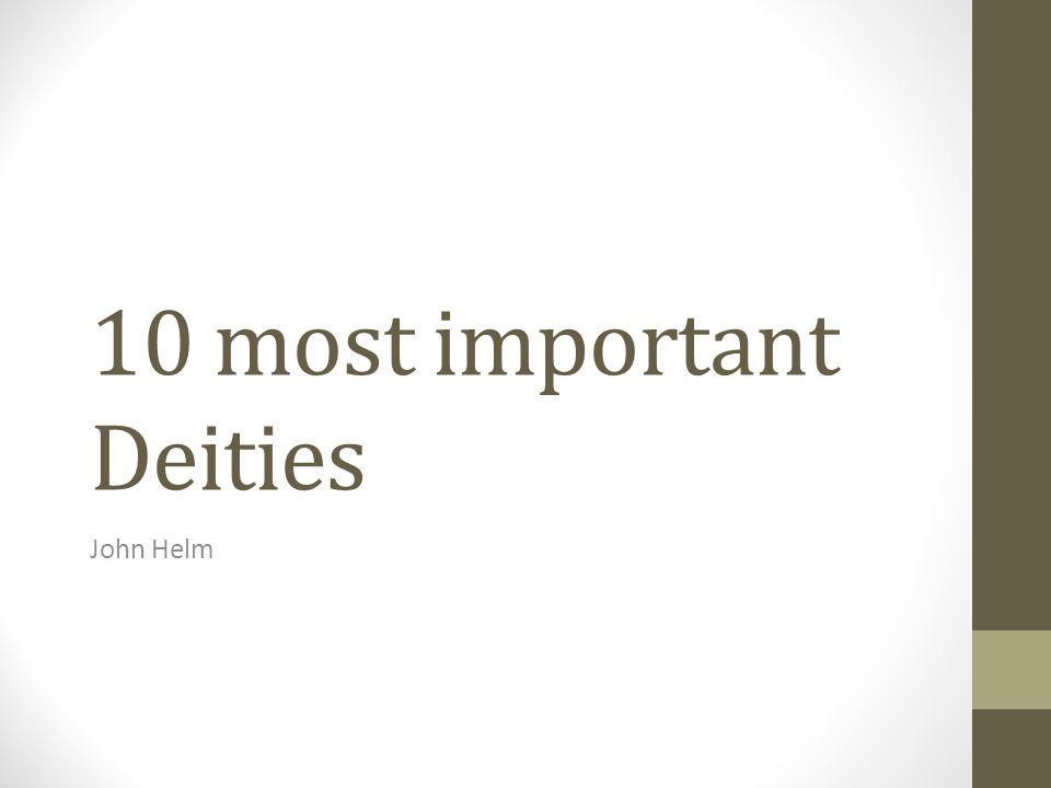 10 most important Deities John Helm