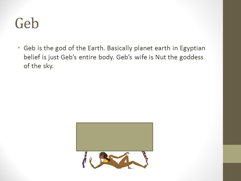 Geb Geb is the god of the Earth.
