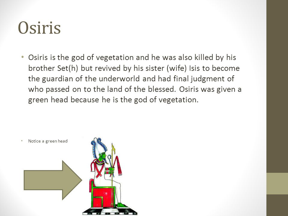 Isis The wife and sister of Osiris.