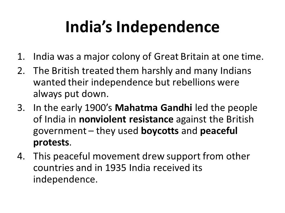 India's Independence 1.India was a major colony of Great Britain at one time. 2.The British treated them harshly and many Indians wanted their indepen