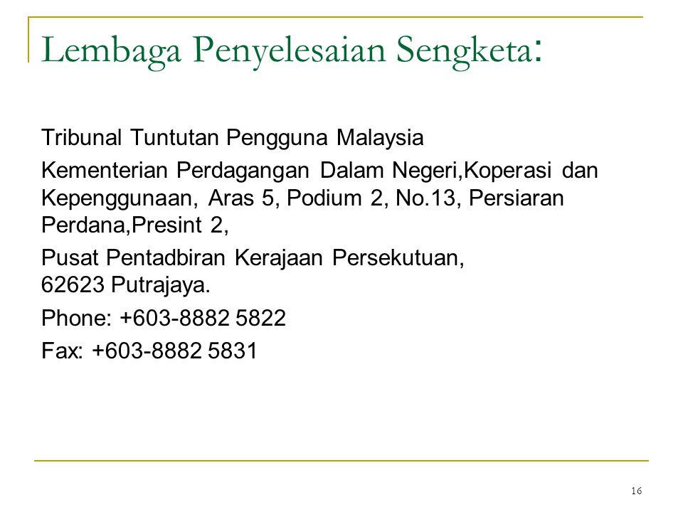 16 Lembaga Penyelesaian Sengketa : Tribunal Tuntutan Pengguna Malaysia Kementerian Perdagangan Dalam Negeri,Koperasi dan Kepenggunaan, Aras 5, Podium