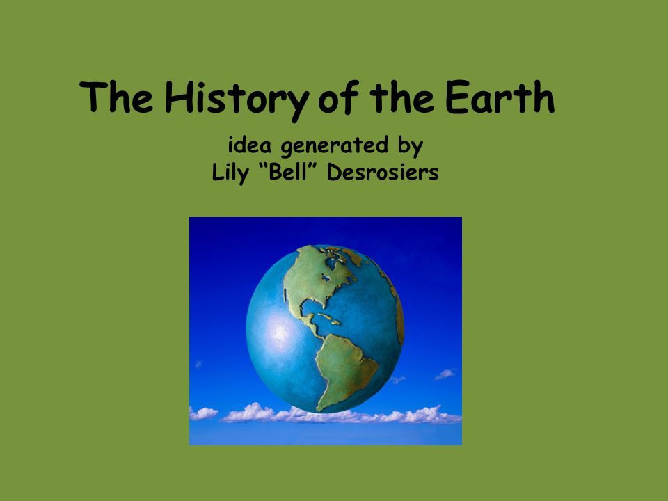 The History of the Earth idea generated by Lily Bell Desrosiers