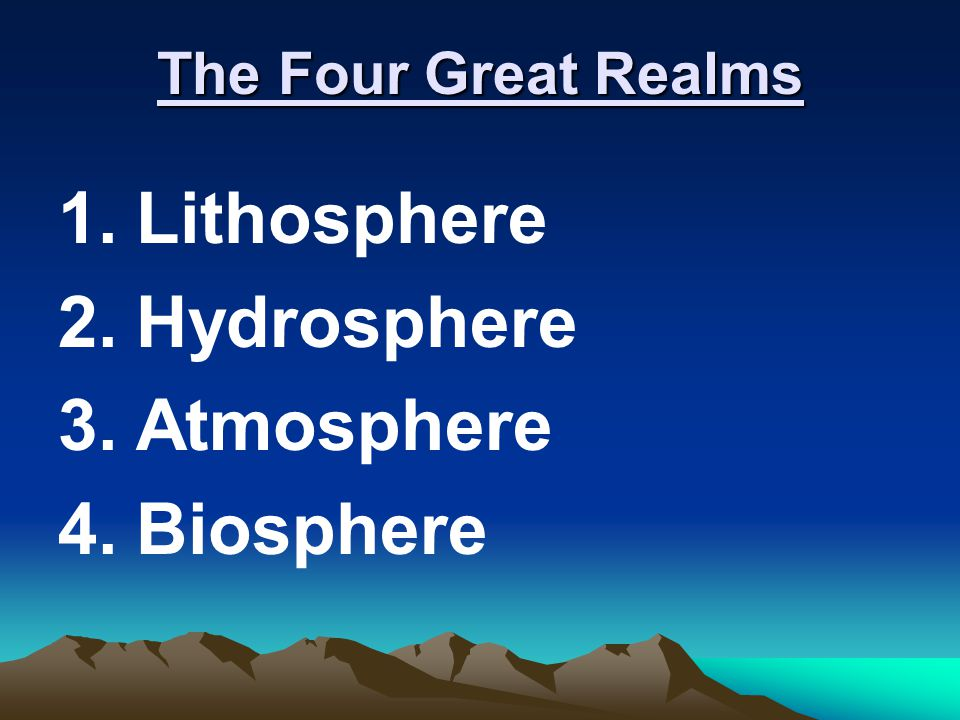 1.Lithosphere 2.Hydrosphere 3.Atmosphere 4.Biosphere The Four Great Realms