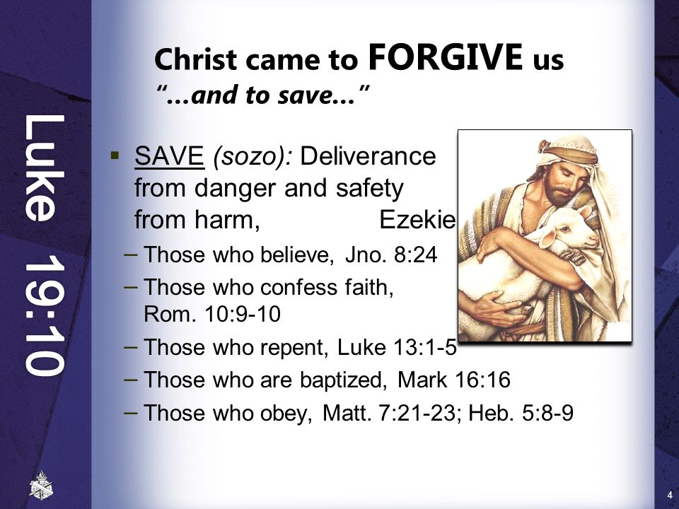 "Christ came to FORGIVE us ""…and to save…""  SAVE (sozo): Deliverance from danger and safety (protection) from harm, Ezekiel 34:25-28 − Those who belie"