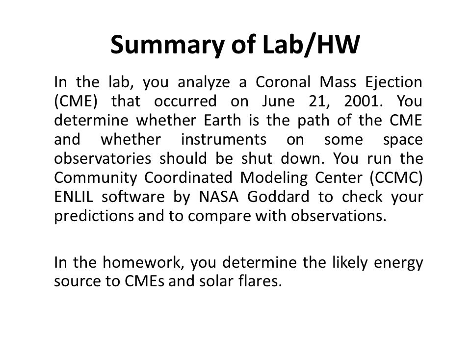 Summary of Lab/HW In the lab, you analyze a Coronal Mass Ejection (CME) that occurred on June 21, 2001.