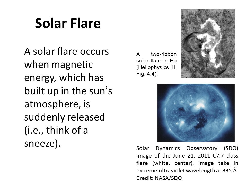 Solar Flare A solar flare occurs when magnetic energy, which has built up in the sun's atmosphere, is suddenly released (i.e., think of a sneeze).