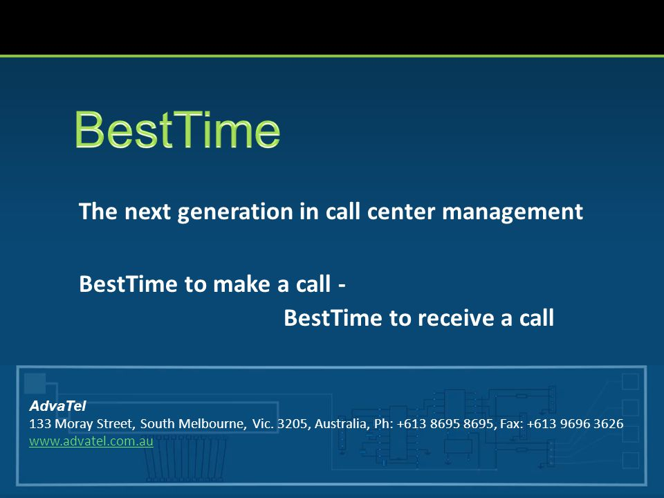 The next generation in call center management BestTime to make a call - BestTime to receive a call AdvaTel 133 Moray Street, South Melbourne, Vic.