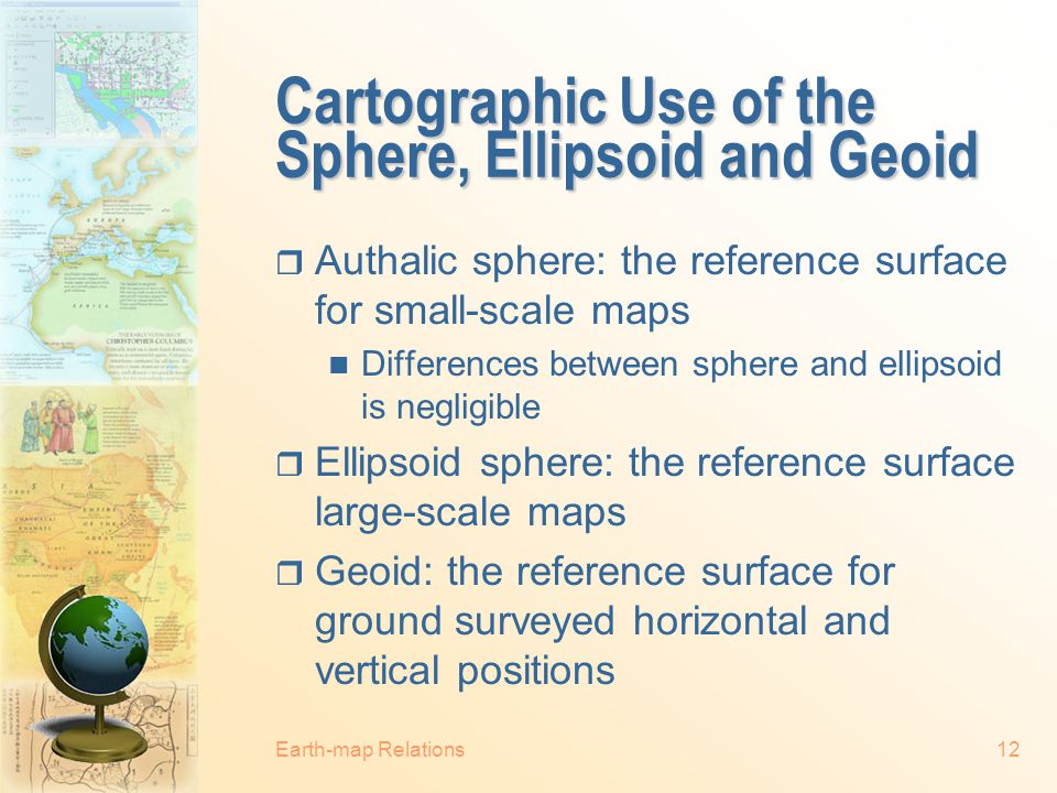 Spherical, Ellipsoidal and Geoidal Earth Earth-map Relations11 Source: http://instruct.uwo.ca/earth-sci/505/utms.htm