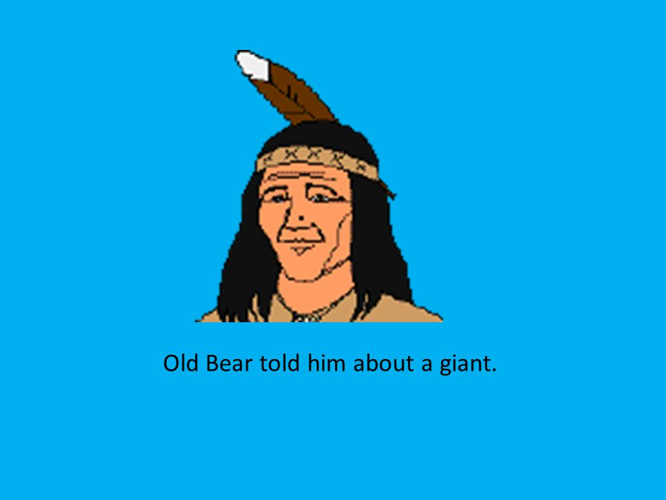 Old Bear told him about a giant.