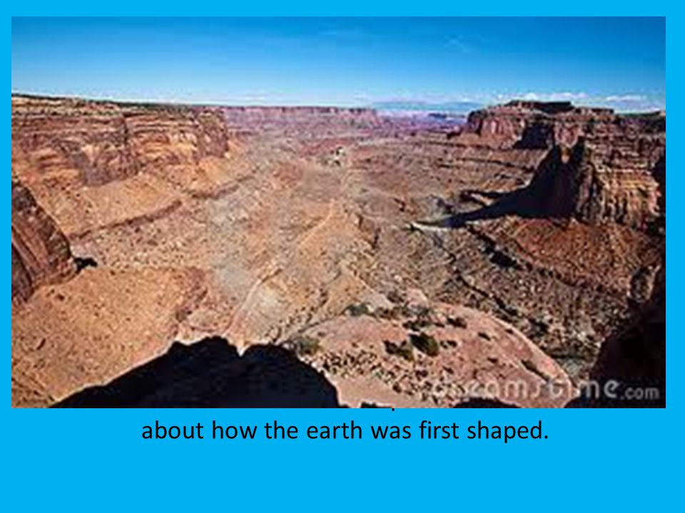 He told his nephew about how the earth was first shaped.