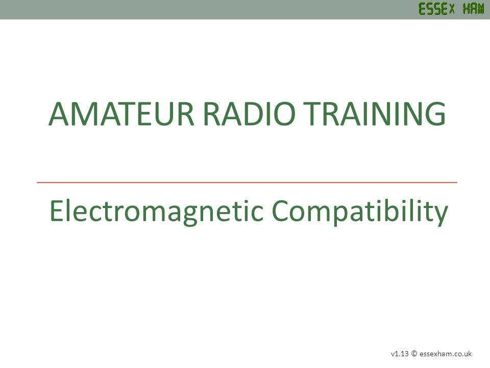 AMATEUR RADIO TRAINING Electromagnetic Compatibility v1.13 © essexham.co.uk