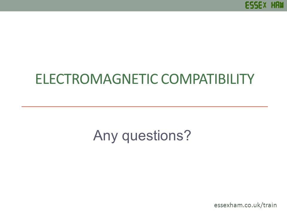 ELECTROMAGNETIC COMPATIBILITY Any questions? essexham.co.uk/train