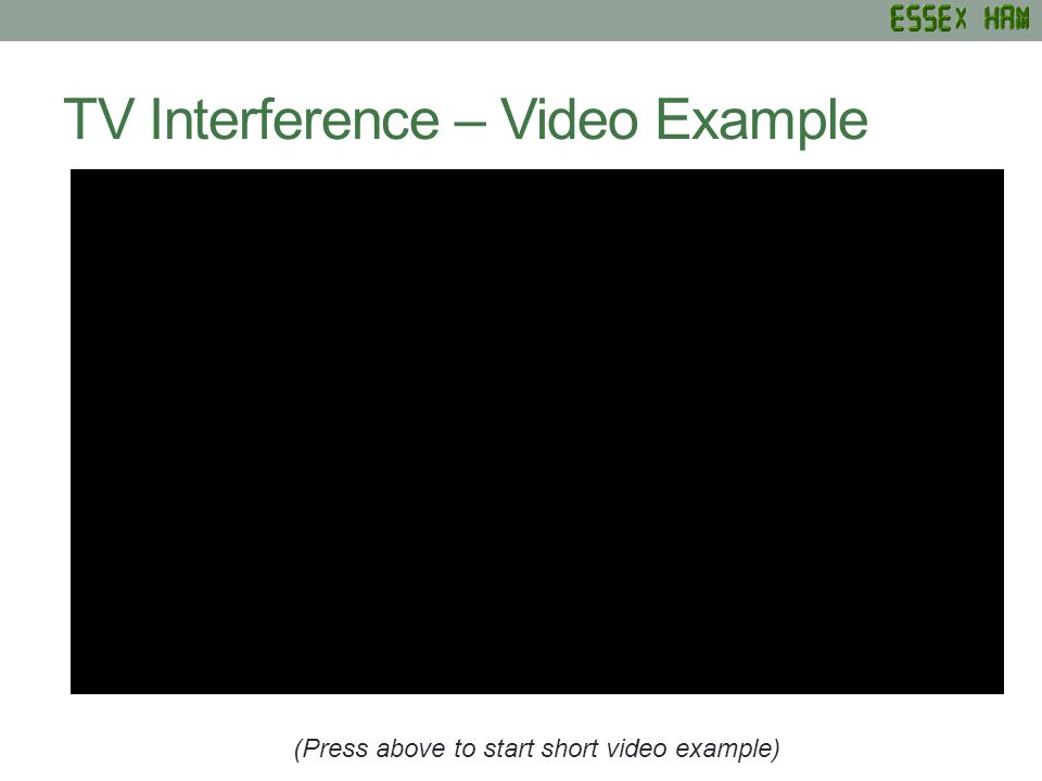 TV Interference – Video Example (Press above to start short video example)