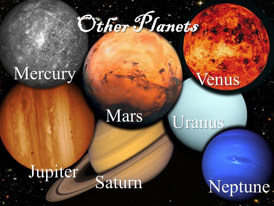 Mercury Jupiter Saturn Mars Venus Other Planets Uranus Neptune