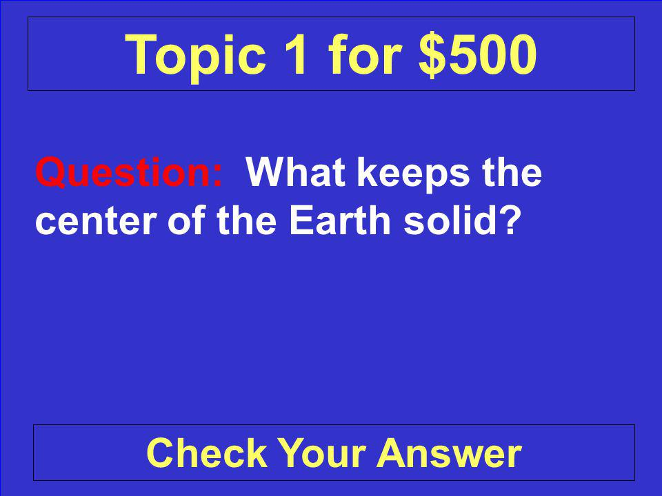 Answer: Solid iron Back to the Game Board Topic 1 for $400