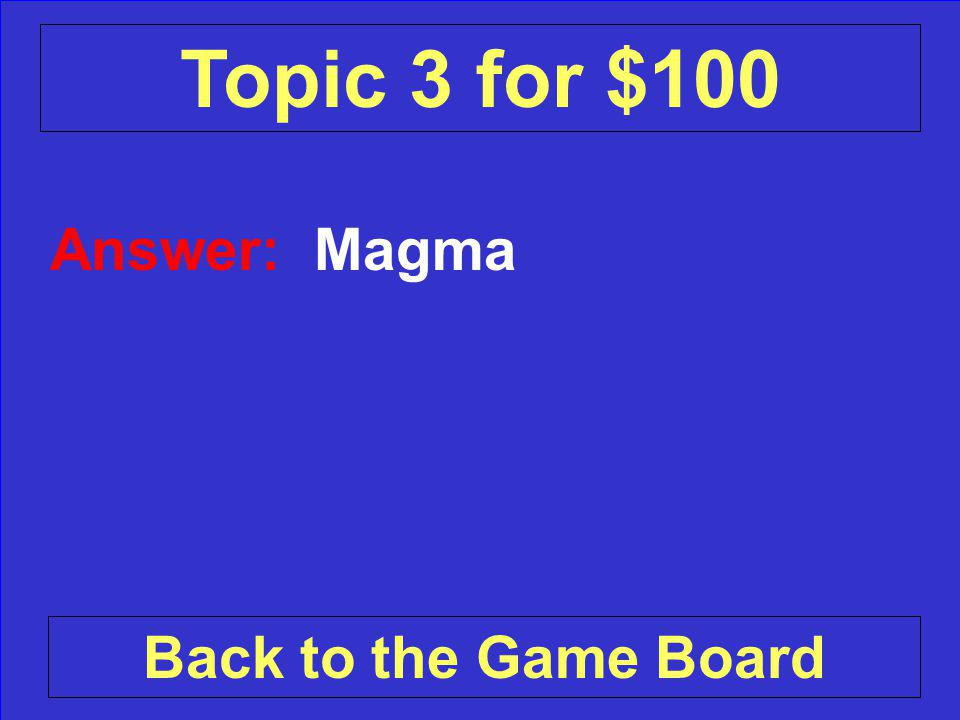 Question: What is the molten rock INSIDE a volcano called Check Your Answer Topic 3 for $100