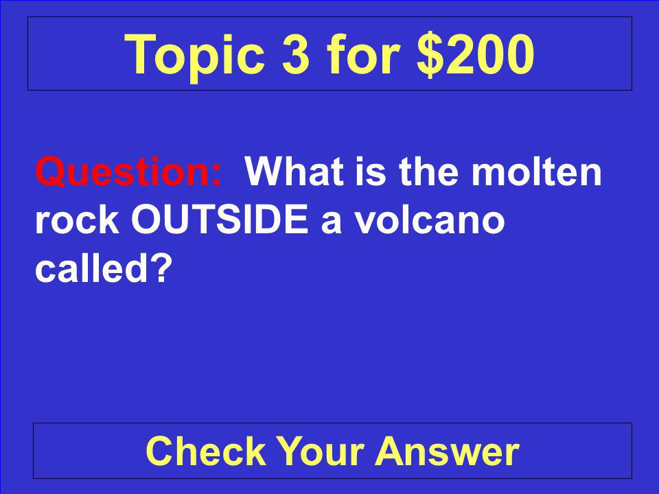 Answer: Magma Back to the Game Board Topic 3 for $100