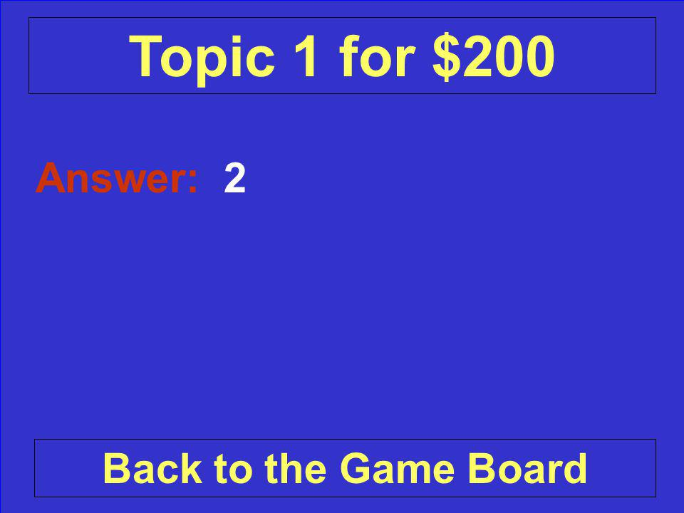 Answer: A few (cm), (in) Back to the Game Board Topic 2 for $200