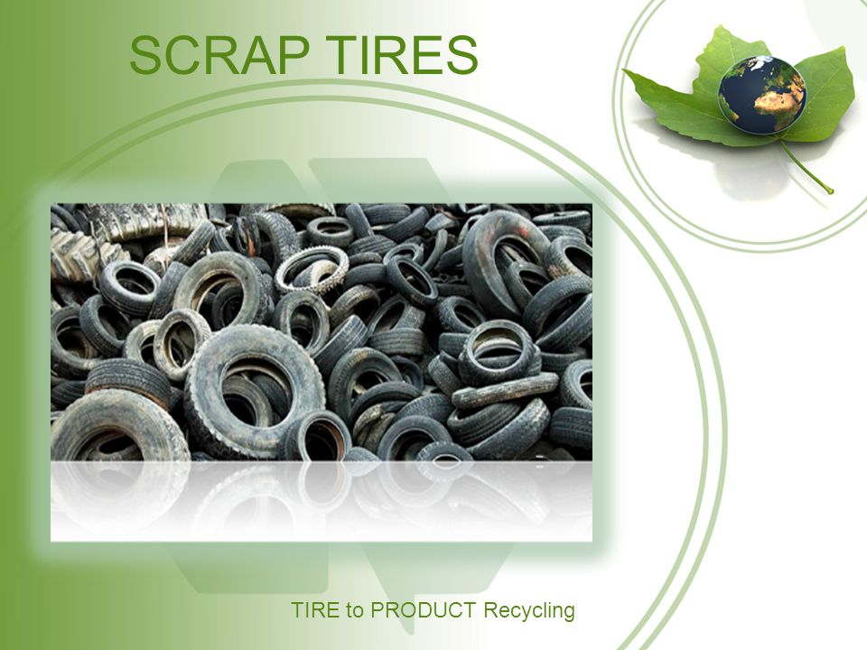 SCRAP TIRES TIRE to PRODUCT Recycling