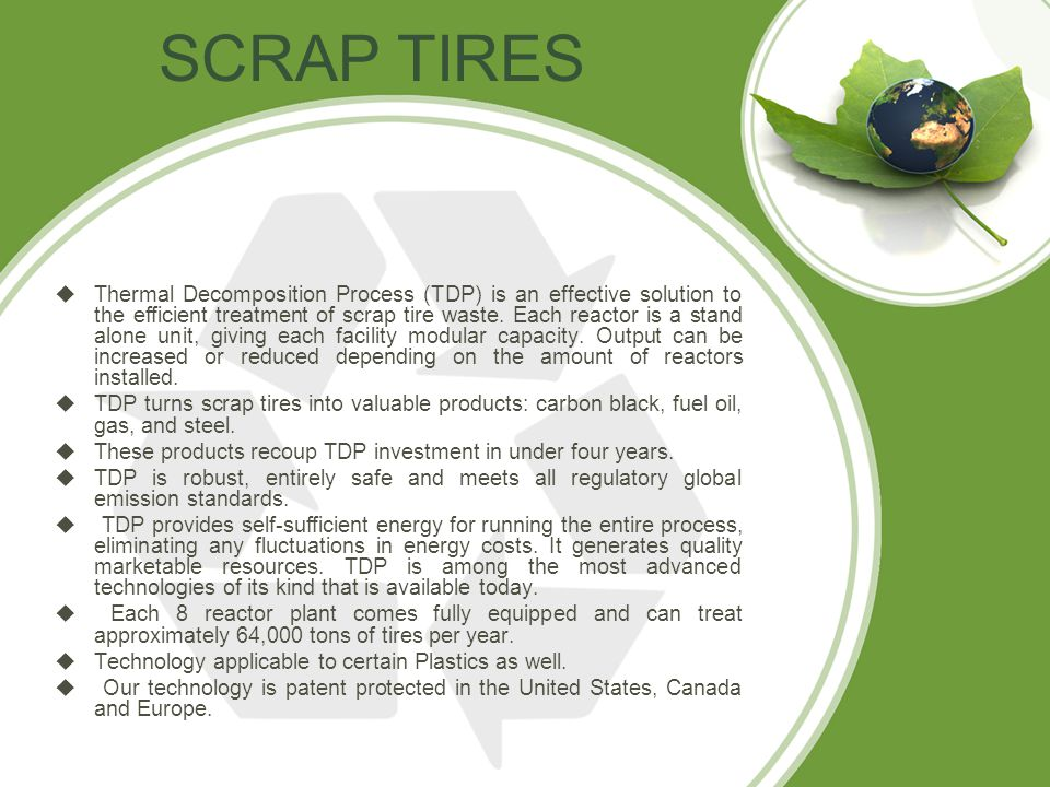 SCRAP TIRES  Thermal Decomposition Process (TDP) is an effective solution to the efficient treatment of scrap tire waste.