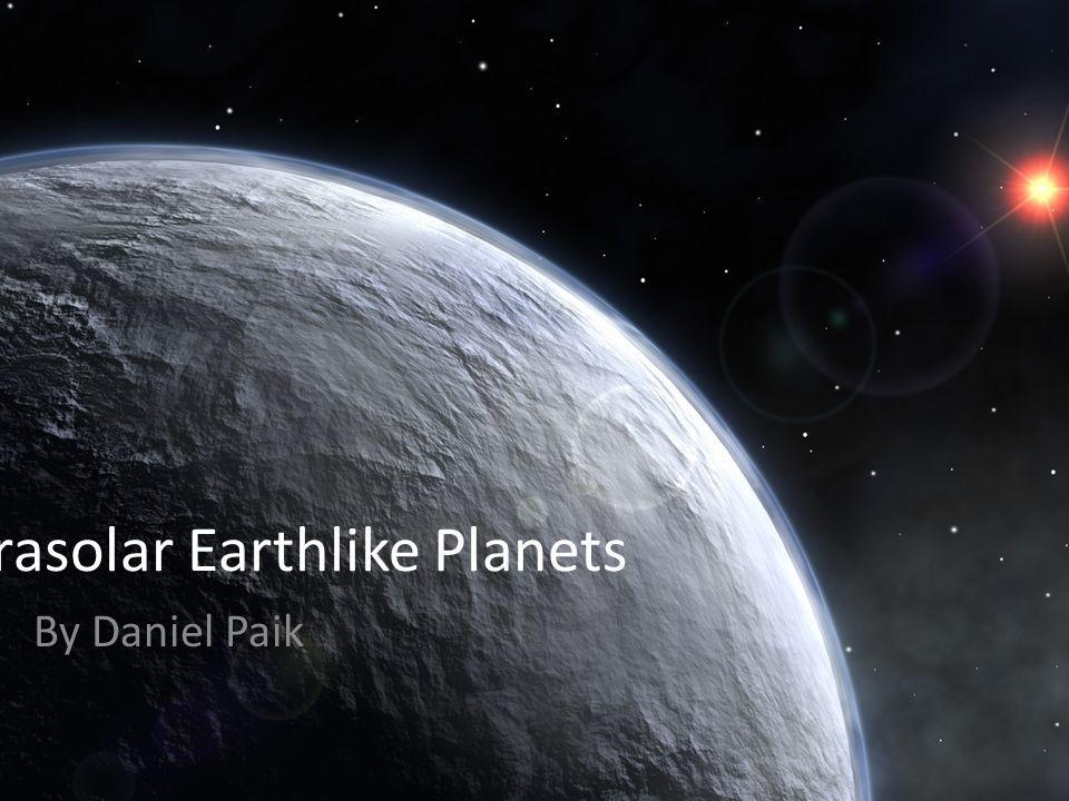 Extrasolar Earthlike Planets By Daniel Paik