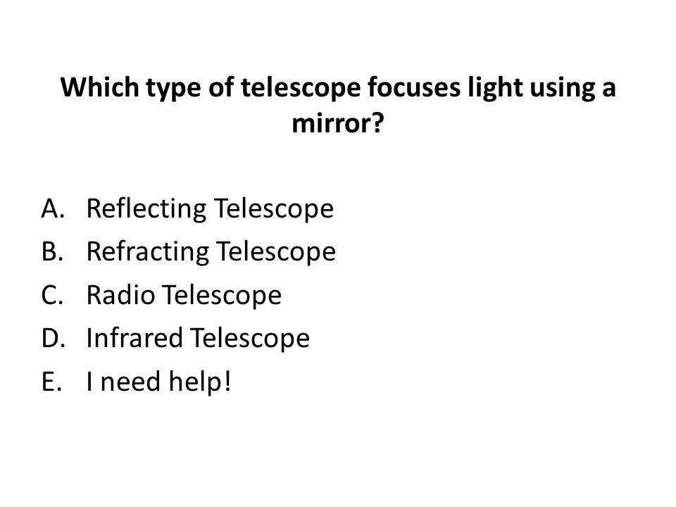 Which type of telescope focuses light using a mirror.