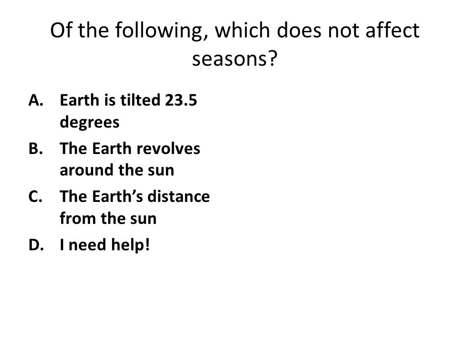 Of the following, which does not affect seasons.