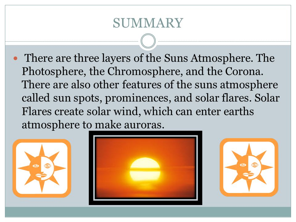 SUMMARY There are three layers of the Suns Atmosphere.