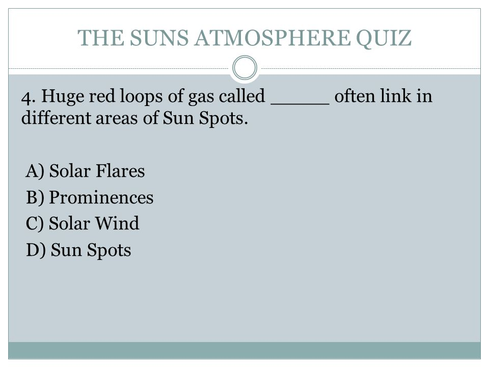 THE SUNS ATMOSPHERE QUIZ 4.
