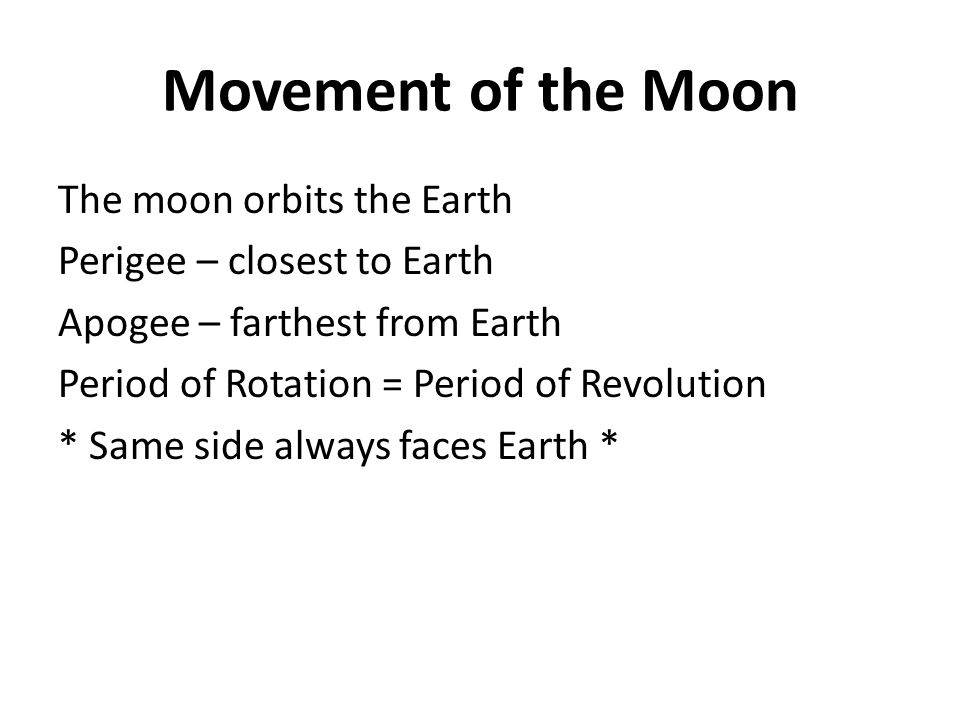 Movement of the Moon The moon orbits the Earth Perigee – closest to Earth Apogee – farthest from Earth Period of Rotation = Period of Revolution * Sam