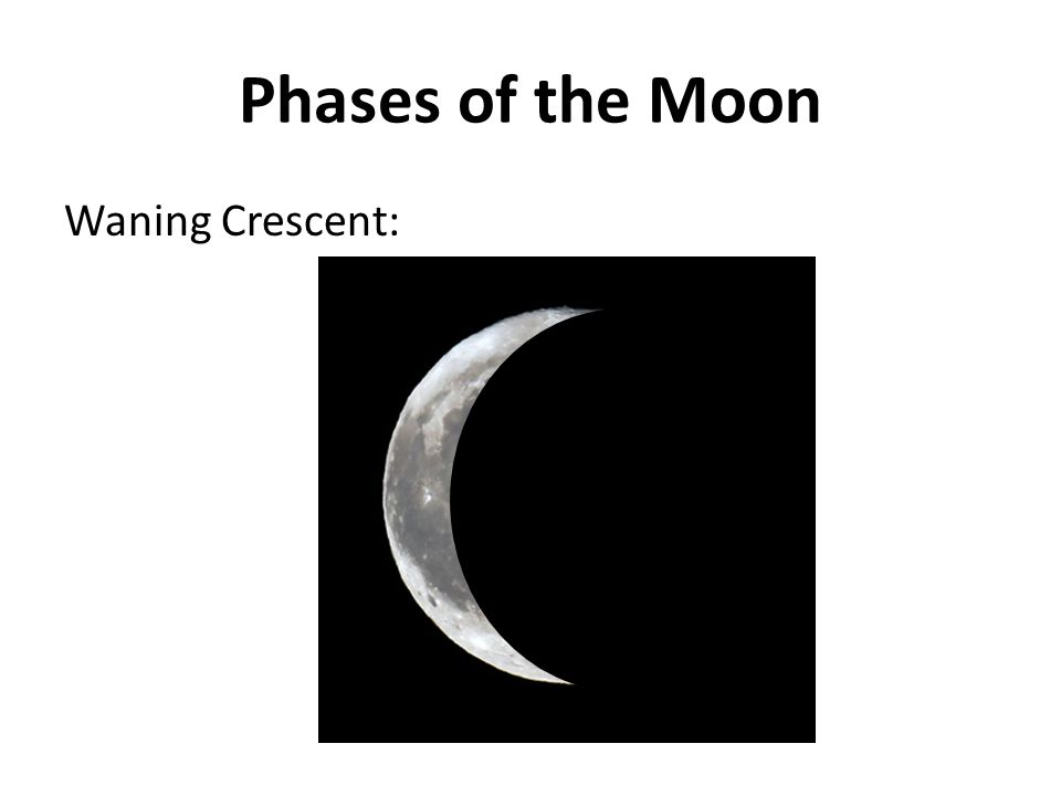 Phases of the Moon Waning Crescent: