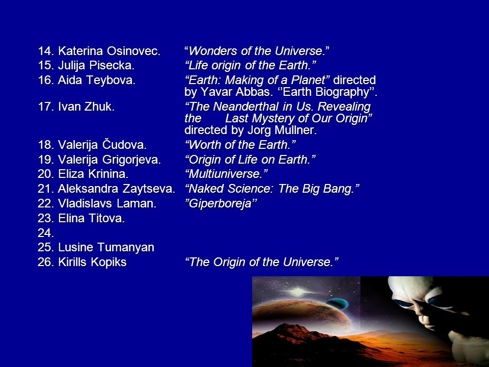 1.Andrejs Kučerjavijs. The Universe from the beginning to the end. 2.Žanna Treščalina.