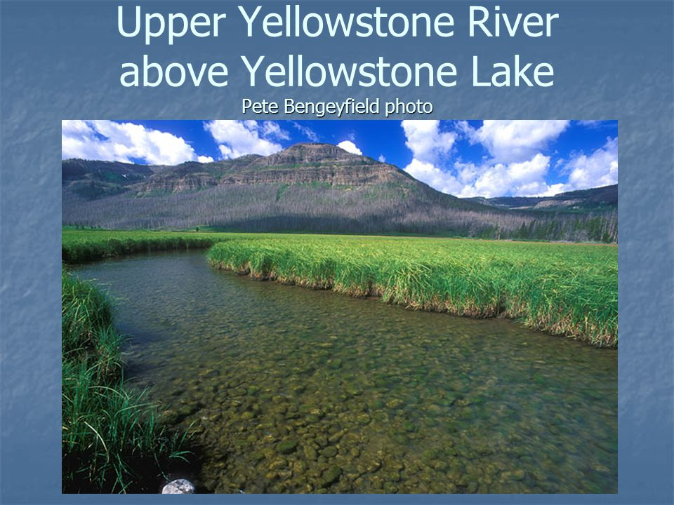 Pete Bengeyfield photo Upper Yellowstone River above Yellowstone Lake Pete Bengeyfield photo