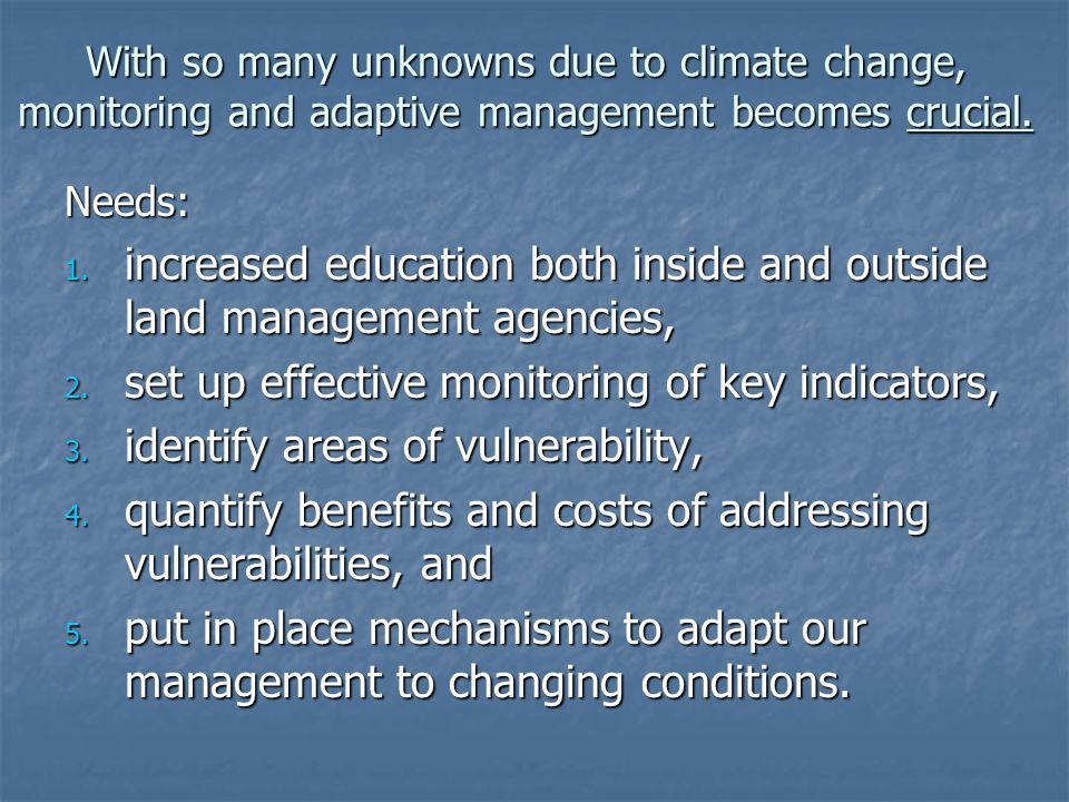 With so many unknowns due to climate change, monitoring and adaptive management becomes crucial.