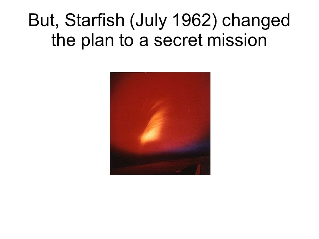 But, Starfish (July 1962) changed the plan to a secret mission