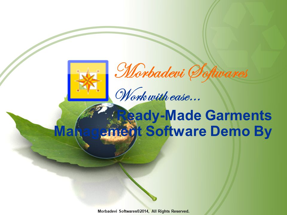 Morbadevi Softwares Work with ease… Ready-Made Garments Management Software Demo By Morbadevi Softwares®2014, All Rights Reserved.