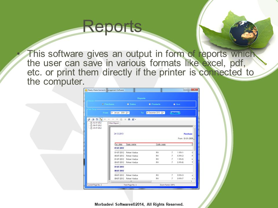 Reports This software gives an output in form of reports which the user can save in various formats like excel, pdf, etc.