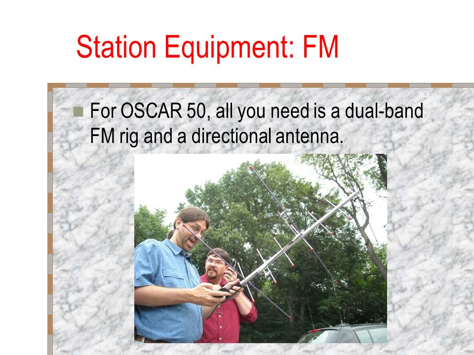 Station Equipment: FM For OSCAR 50, all you need is a dual-band FM rig and a directional antenna.