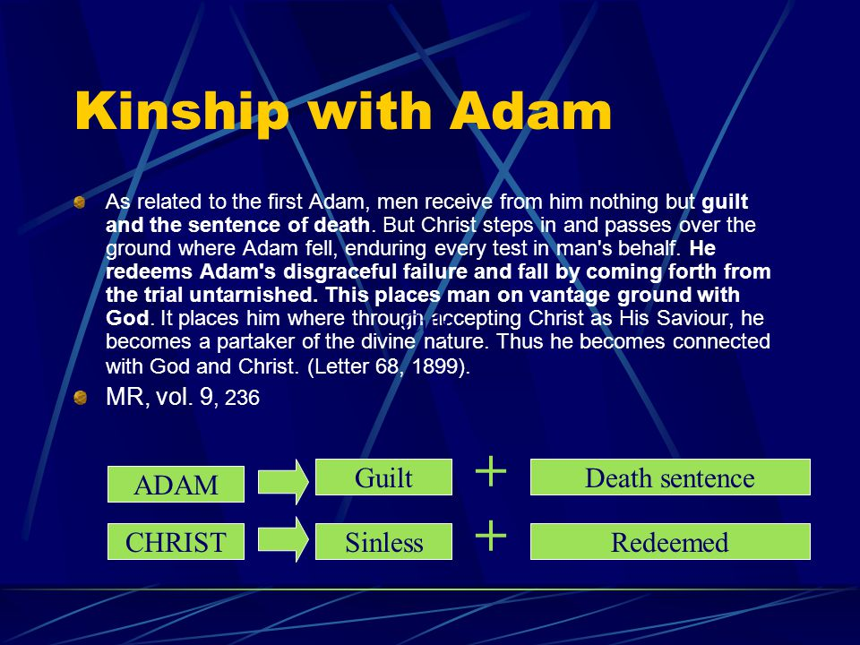 Kinship with Adam As related to the first Adam, men receive from him nothing but guilt and the sentence of death. But Christ steps in and passes over