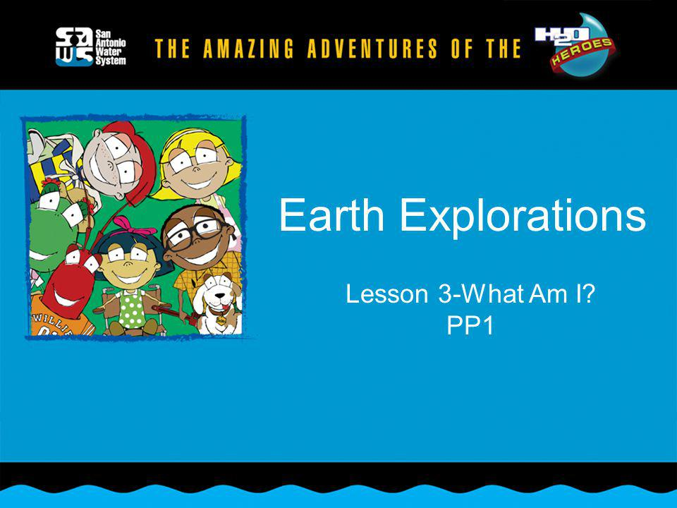 Earth Explorations Lesson 3-What Am I? PP1