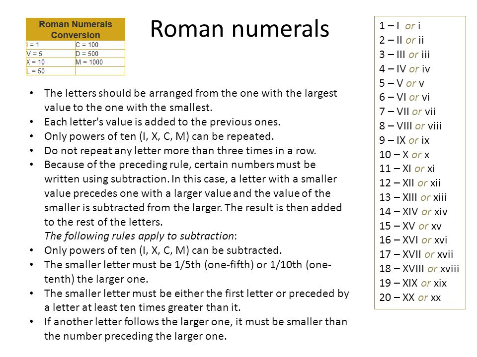 Roman numerals The letters should be arranged from the one with the largest value to the one with the smallest. Each letter's value is added to the pr